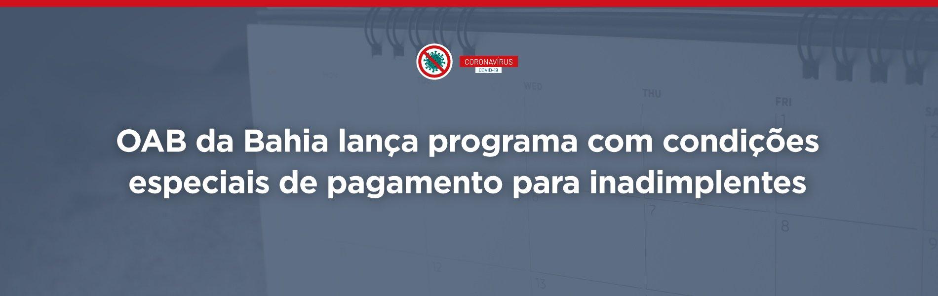 [OAB da Bahia lança programa com condições especiais de pagamento para inadimplentes]