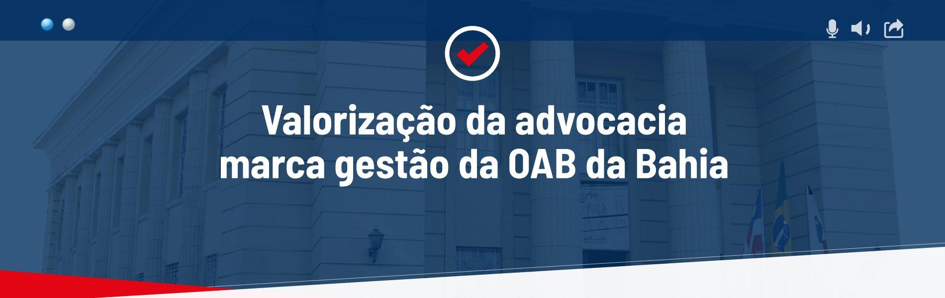 [Valorização da advocacia marca gestão da OAB da Bahia]
