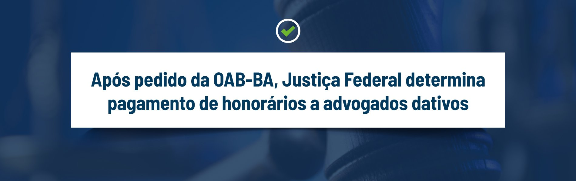 [Após pedido da OAB-BA, Justiça Federal determina pagamento de honorários a advogados dativos]