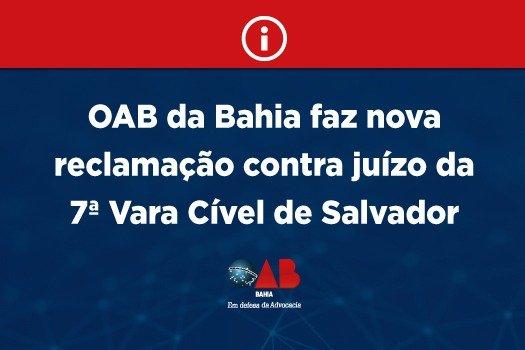 [OAB da Bahia faz nova reclamação contra juízo da 7ª Vara Cível de Salvador ]