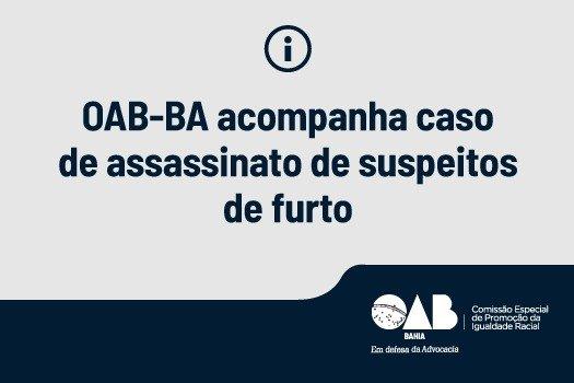 [OAB-BA acompanha caso de assassinato de suspeitos de furto]