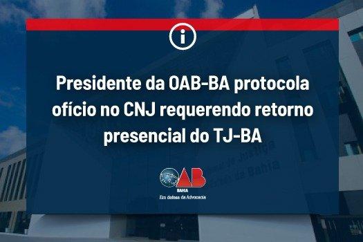 [Presidente da OAB-BA protocola ofício no CNJ requerendo retorno presencial do TJ-BA]