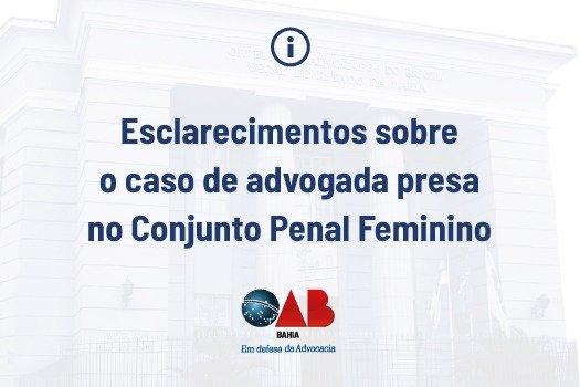 [Esclarecimentos sobre o caso de advogada presa no Conjunto Penal Feminino]